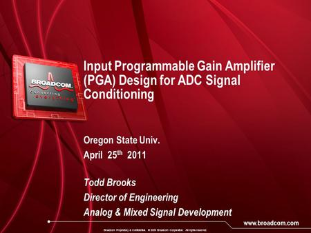 Www.broadcom.com Broadcom Proprietary & Confidential. © 2009 Broadcom Corporation. All rights reserved. Input Programmable Gain Amplifier (PGA) Design.