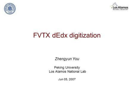 FVTX dEdx digitization Zhengyun You Peking University Los Alamos National Lab Jun 05, 2007.