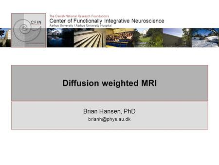 The Danish National Research Foundation's Center of Functionally Integrative Neuroscience Aarhus University / Aarhus University Hospital Diffusion weighted.