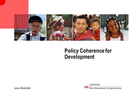 "Www.mfa.at/adc Policy Coherence for Development. www.mfa.at/adc POLICY COHERENCE FOR DEVELOPMENT ""…means working to ensure that the objectives and results."