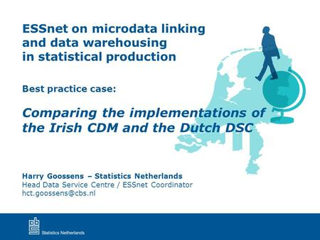 Best practice case: Comparing the implementations of the Irish CDM and the Dutch DSC ESSnet on microdata linking and data warehousing in statistical production.