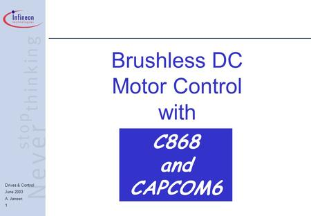 Drives & Control June 2003 A. Jansen 1 Brushless DC Motor Control with C868 and CAPCOM6.