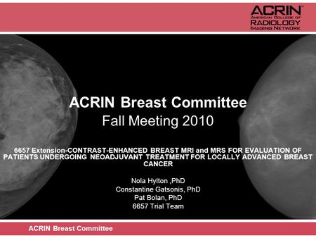 ACRIN Breast Committee Fall Meeting 2010 6657 Extension-CONTRAST-ENHANCED BREAST MRI and MRS FOR EVALUATION OF PATIENTS UNDERGOING NEOADJUVANT TREATMENT.