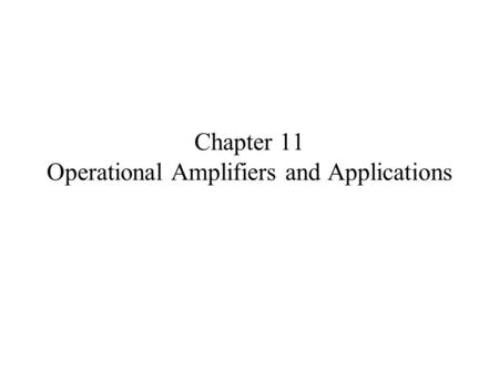 Chapter 11 Operational Amplifiers and Applications