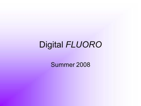 Digital FLUORO Summer 2008.