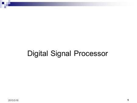 1 2015/5/18 Digital Signal Processor. 2 2015/5/18 Analog to Digital Shift.