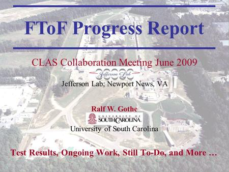 FToF Status Report CLAS Collaboration Meeting1 Test Results, Ongoing Work, Still To-Do, and More … FToF Progress Report CLAS Collaboration Meeting June.