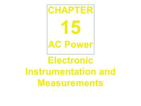 Electronic Instrumentation and Measurements AC Power CHAPTER 15.