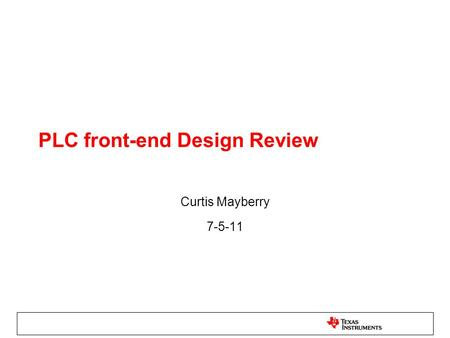 PLC front-end Design Review Curtis Mayberry 7-5-11.