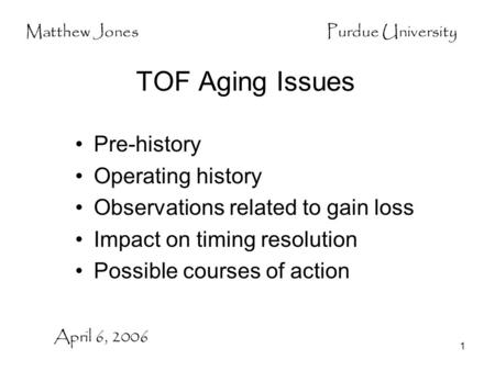 1 TOF Aging Issues Pre-history Operating history Observations related to gain loss Impact on timing resolution Possible courses of action April 6, 2006.