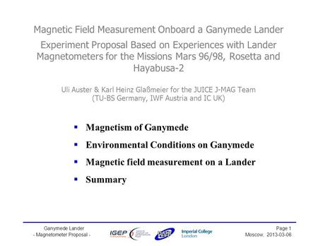 Ganymede Lander Page 1 - Magnetometer Proposal -Moscow, 2013-03-06 Magnetic Field Measurement Onboard a Ganymede Lander Experiment Proposal Based on Experiences.