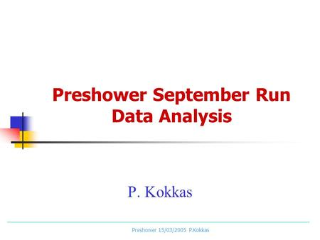 Preshower 15/03/2005 P.Kokkas Preshower September Run Data Analysis P. Kokkas.