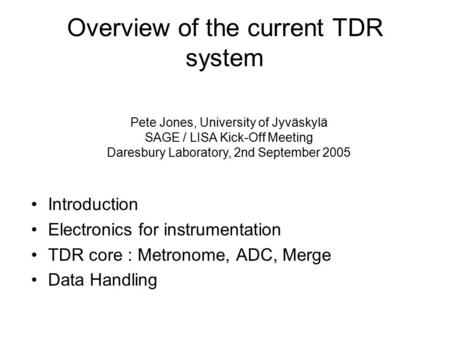 Overview of the current TDR system Introduction Electronics for instrumentation TDR core : Metronome, ADC, Merge Data Handling Pete Jones, University of.