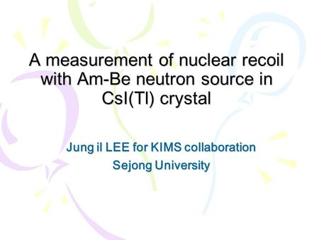 Jung il LEE for KIMS collaboration Sejong University