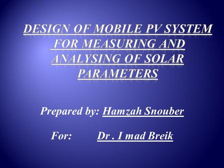Prepared by: Hamzah Snouber For: Dr. I mad Breik.