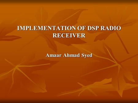 IMPLEMENTATION OF DSP RADIO RECEIVER Amaar Ahmad Syed.