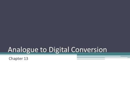 Analogue to Digital Conversion Chapter 13. mbed ADC As mentioned before, most sensors of temperature, sound, and acceleration have analog outputs. However,