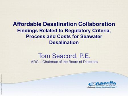 CarolloPaperTemplateWithLogo.pptx/ Affordable Desalination Collaboration Findings Related to Regulatory Criteria, Process and Costs for Seawater Desalination.