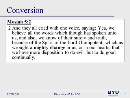 Discussion #25 – ADCECEN 3011 Conversion Mosiah 5:2 2 And they all cried with one voice, saying: Yea, we believe all the words which though has spoken.