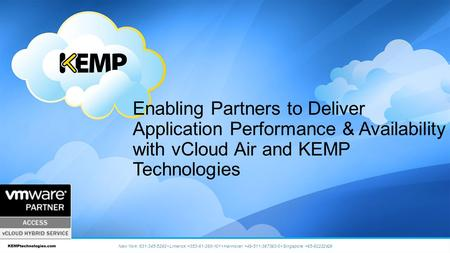 Enabling Partners to Deliver Application Performance & Availability with vCloud Air and KEMP Technologies New York: 631-345-5292 Limerick: +353-61-260-101.