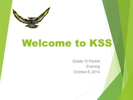 Welcome to KSS Grade 10 Parent Evening October 8, 2014.