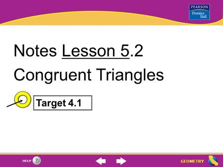 GEOMETRY HELP Notes Lesson 5.2 Congruent Triangles Target 4.1.