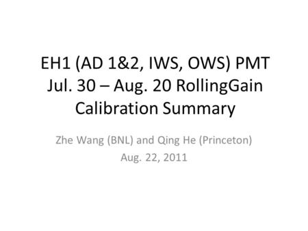 EH1 (AD 1&2, IWS, OWS) PMT Jul. 30 – Aug. 20 RollingGain Calibration Summary Zhe Wang (BNL) and Qing He (Princeton) Aug. 22, 2011.