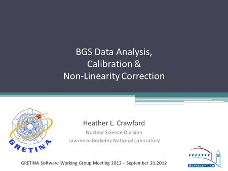BGS Data Analysis, Calibration & Non-Linearity Correction Heather L. Crawford Nuclear Science Division Lawrence Berkeley National Laboratory GRETINA Software.
