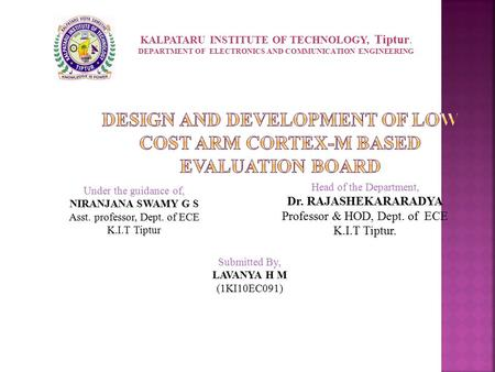 Submitted By, LAVANYA H M (1KI10EC091) Head of the Department, Dr. RAJASHEKARARADYA Professor & HOD, Dept. of ECE K.I.T Tiptur. Under the guidance of,