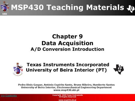 UBI >> Contents Chapter 9 Data Acquisition A/D Conversion Introduction MSP430 Teaching Materials Texas Instruments Incorporated University of Beira Interior.