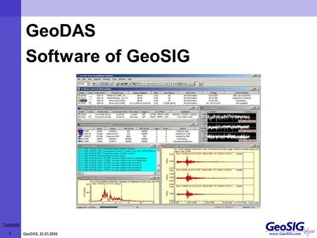 Contents 1 GeoDAS, 25.03.2009 www.GeoSIG.com GeoDAS Software of GeoSIG.