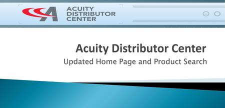 Updated Home Page and Product Search. The Acuity Distributor Center is Available at: Your previous bookmark at www.lithoniadistributorcenter.comwww.lithoniadistributorcenter.com.