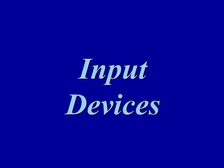 Input Devices. What is input? Input refers to the process of entering data, programs, commands and user responses into memory Programs are sets of instructions.