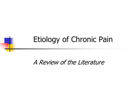 Etiology of Chronic Pain A Review of the Literature.