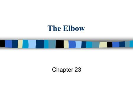 The Elbow Chapter 23. n Bones: composed of 3 bones »- »Articulations: permits »- Elbow Anatomy.