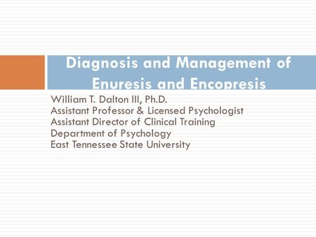 William T. Dalton III, Ph.D. Assistant Professor & Licensed Psychologist Assistant Director of Clinical Training Department of Psychology East Tennessee.
