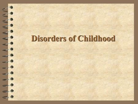 Disorders of Childhood. Undercontrolled (Externalizing) Overcontrolled (Internalizing) Attention-Deficit/ Hyperactivity Disorder Conduct Disorder Childhood.