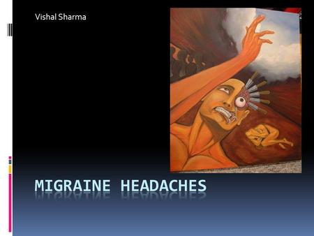 Vishal Sharma. Overview  Migraine and Statistics  History  Classification and symptoms  Etiology and Pathophysiology  Treatment.