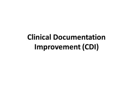 Clinical Documentation Improvement (CDI). Physician Documentation This module will provide you with key strategies for meeting both professional and hospital.