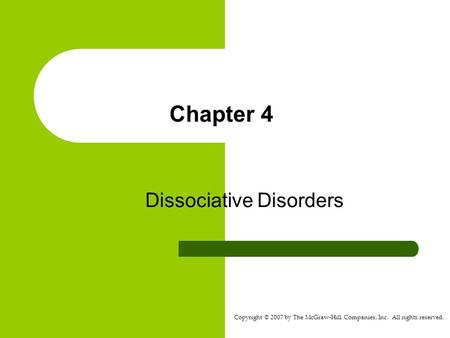 Copyright © 2007 by The McGraw-Hill Companies, Inc. All rights reserved. Chapter 4 Dissociative Disorders.