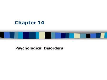 Chapter 14 Psychological Disorders. Table of Contents Abnormal Behavior Historical aspects of mental disorders The medical model What is abnormal behavior?