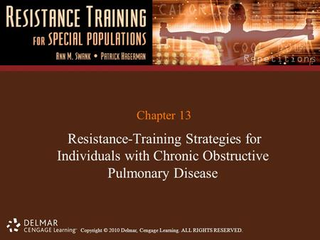 Copyright © 2010 Delmar, Cengage Learning. ALL RIGHTS RESERVED. Chapter 13 Resistance-Training Strategies for Individuals with Chronic Obstructive Pulmonary.