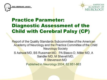 Practice Parameter: Diagnostic Assessment of the Child with Cerebral Palsy (CP) Report of the Quality Standards Subcommittee of the American Academy of.