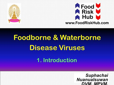 1 Foodborne & Waterborne Disease Viruses Suphachai Nuanualsuwan DVM, MPVM, PhD 1. Introduction.