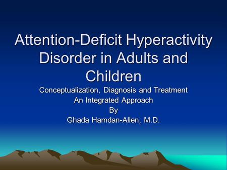 Attention-Deficit Hyperactivity Disorder in Adults and Children Conceptualization, Diagnosis and Treatment An Integrated Approach By Ghada Hamdan-Allen,