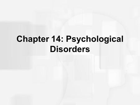 Chapter 14: Psychological Disorders. Abnormal Behavior The medical model What is abnormal behavior? –Deviant –Maladaptive –Causing personal distress A.
