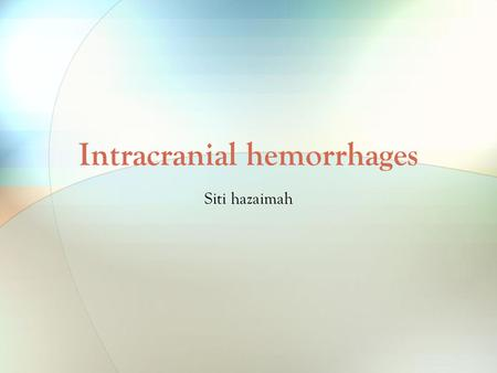 Intracranial hemorrhages Siti hazaimah. Intracranial hemorrhages Classification in function of location: - Epidural - Subdural - Subarachnoid - Intracerebral/