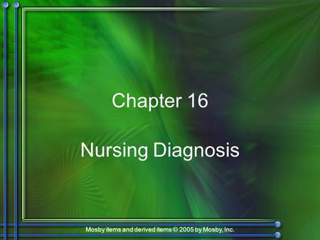Mosby items and derived items © 2005 by Mosby, Inc. Chapter 16 Nursing Diagnosis.