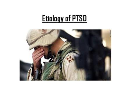 Etiology of PTSD. Biological Causes – Role of Noradrenalin: increased levels = more open expression of emotion Geracioti (2001): PTSD subjects had higher.