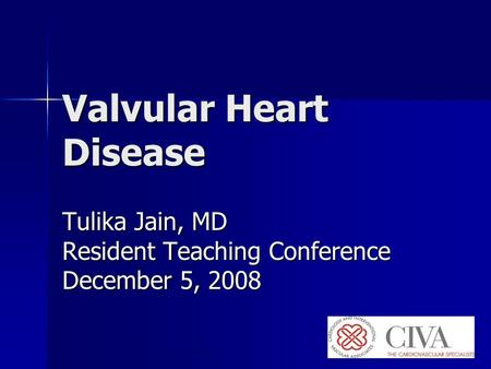 © Continuing Medical Implementation …...bridging the care gap Valvular Heart Disease Tulika Jain, MD Resident Teaching Conference December 5, 2008.